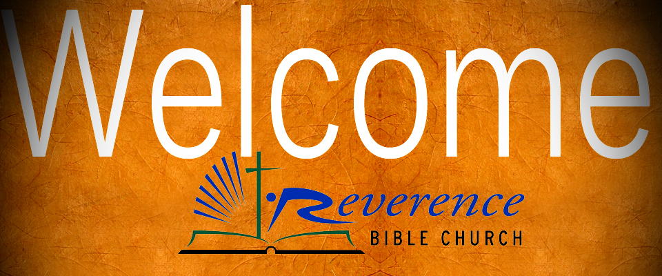 Welcome to Reverence Bible Church